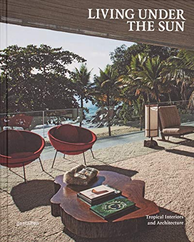 Living Under the Sun: Tropical Interiors and Architecture (Hardcover): Michelle Galindo