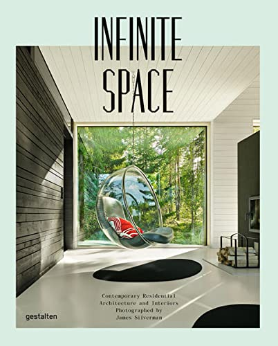 Infinite Space: Contemporary Residential Architecture and Interiors Photographed by James Silverman...