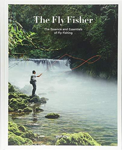 The Flyfisher: The Essence and Essentials of Flyfishing: Thorsten Struben