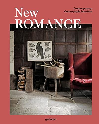 New Romance: Contemporary Countrystyle Interiors: Gestalten,