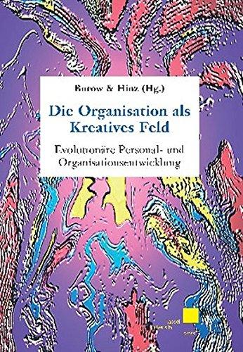 9783899581232: Die Organisation als Kreatives Feld: Evolutionäre Personal- und Organisationsentwicklung