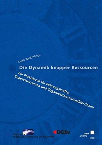 9783899583809: Die Dynamik knapper Ressourcen: Ein Praxisbuch für Führungskräfte, Supervisor/innen und Organisationsentwickler/innen