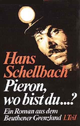 Pieron wo bist du... ?: Ein Roman aus dem Beuthener Grenzland (1925-1933): Hans Schellbach