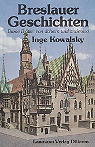 Breslauer Geschichten: Bunte Blätter von daheim und anderswo: Kowalsky, Inge