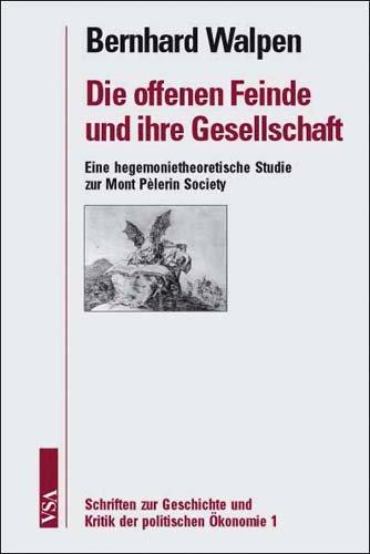 9783899650976: Die offenen Feinde und ihre Gesellschaft: Eine hegemonietheoretische Studie zur Mont P�lerin Society