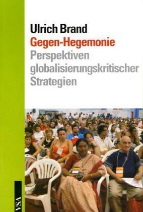 Gegen-Hegemonie: Bausteine für eine globalisierungskritische Strategie: Brand Ulrich