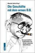 9783899652093: Die Geschäfte mit dem armen B.B: Vom verschmähten Kommunisten zum Dichter »deutscher Spitzenklasse«