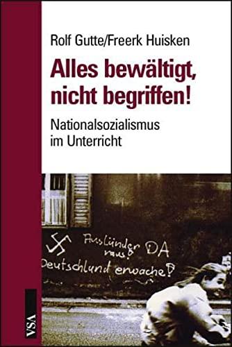 9783899652178: Alles bewältigt, nichts begriffen!: Nationalsozialismus im Unterricht