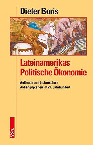 9783899652581: Lateinamerikas Politische Ökonomie. Aufbruch aus historischen Abhängigkeiten im 21. Jahrhundert.