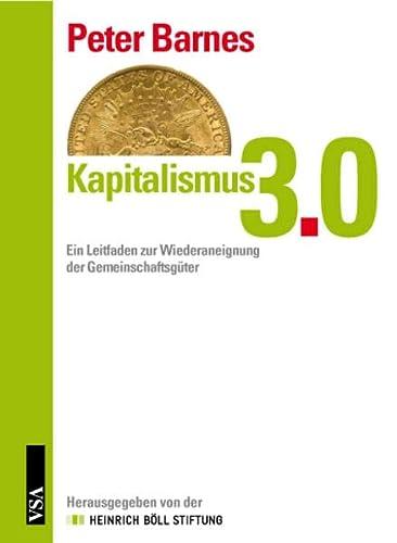 9783899653120: Kapitalismus 3.0: Ein Leitfaden zur Wiederaneignung der Gemeinschaftsg�ter