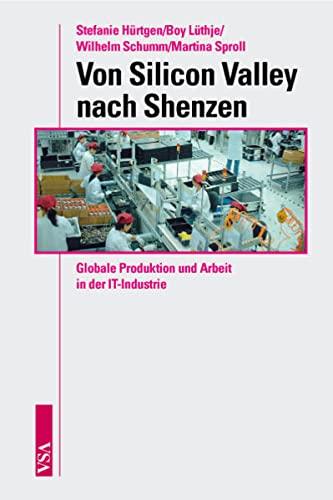 9783899653465: Von Silicon Valley nach Shenzhen: Globale Produktion und Arbeit in der IT-Industrie