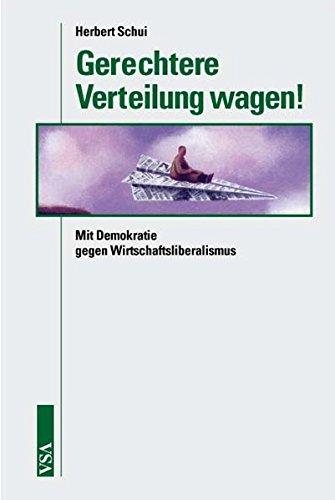 Gerechtere Verteilung wagen!: Mit Demokratie gegen Wirtschaftsliberalismus: Schui Herbert