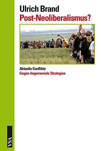 Post-Neoliberalismus?: Aktuelle Konflikte und gegenhegemoniale Strategien: Ulrich Brand