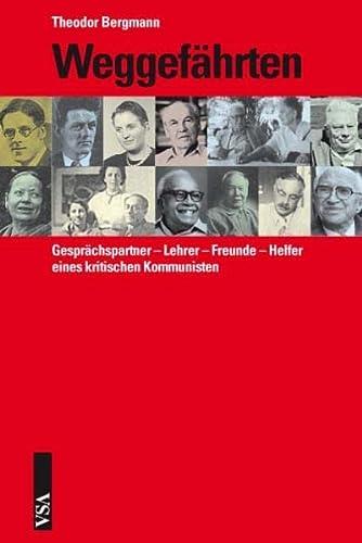 Weggefährten - Gesprächspartner, lehrer, Freunde, Helfer eines kritischen Kommunisten. - Bergmann, Theodor