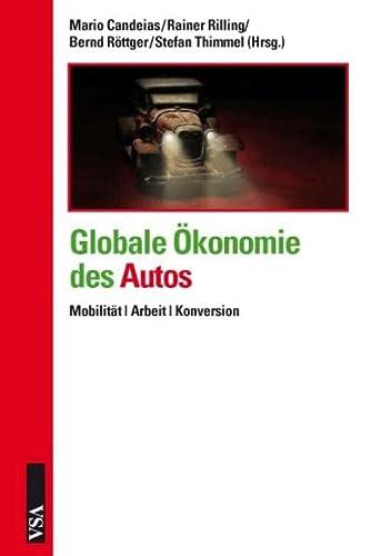 9783899654585: Globale Ökonomie des Autos Mobilität Arbeit Konversion
