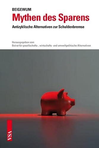 9783899655551: Mythen des Sparens: Antizyklische Alternativen zur Schuldenbremse