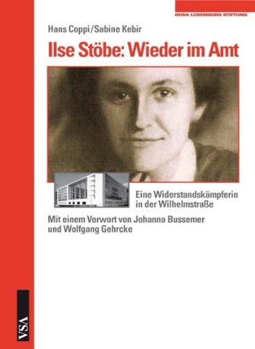 Ilse Stöbe - wieder im Amt : eine Widerstandskämpferin in der Wilhelmstraße ; eine Veröffentlichung der Rosa-Luxemburg-Stiftung. Hans Coppi/Sabine Kebir. Mit einem Vorw. von Johanna Bussemer und Wolfgang Gehrcke