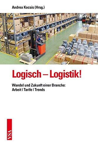 9783899655797: Logisch - Logistik!: Wandel und Zukunft einer Branche: Arbeit | Tarife | Trends