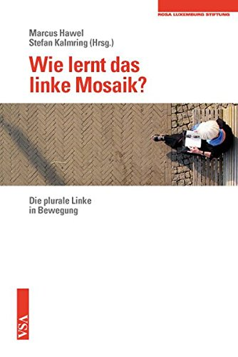 9783899656473: Wie lernt das linke Mosaik?: Die plurale Linke in Bewegung. Eine Veröffentlichung der Rosa-Luxemburg-Stiftung