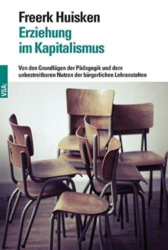 9783899656916: Erziehung im Kapitalismus: Von den Grundlügen der Pädagogik und dem unbestreitbaren Nutzen der bürgerlichen Lehranstalten