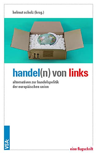 Handel(n) von links: Alternativen zur Handelspolitik der: Tanja Buzek, Pia