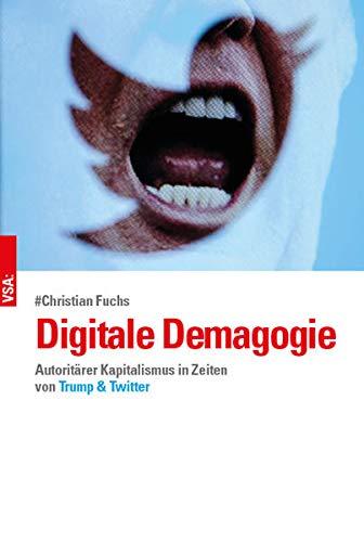 Digitale Demagogie : Autoritärer Kapitalismus in Zeiten von Trump und Twitter - Christian Fuchs