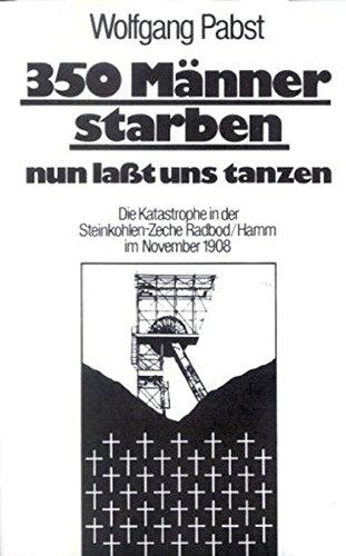 9783899670295: 350 Männer starben, nun laßt uns tanzen: Die Katastrophe in der Steinkohlen-Zeche Radbod/Hamm im November 1908