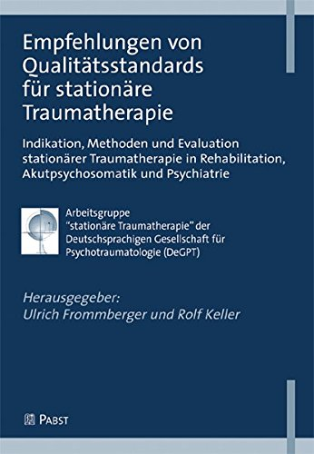9783899673753: Empfehlungen von Qualitätsstandards für stationäre Traumatherapie: Indikation, Methoden und Evaluation stationärer Traumatherapie in Rehabilitation, Akutpsychosomatik und Psychiatrie