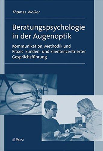 9783899674309: Beratungspsychologie in der Augenoptik: Kommunikation, Methodik und Praxis kunden- und klientenzentrierter Gesprächsführung - Ein Lehrbuch