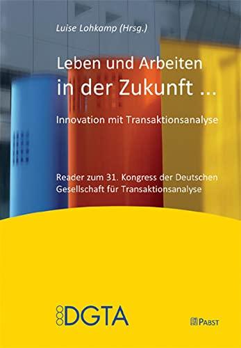 9783899676341: Leben und Arbeiten in der Zukunft �: Innovation mit Transaktionsanalyse