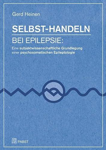 9783899678925: Selbst-Handeln bei Epilepsie: Eine subjektwissenschaftliche Grundlegung einer psychosomatischen Epileptologie