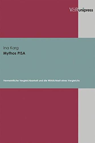 9783899712223: Mythos PISA: Vermeintliche Vergleichbarkeit und die Wirklichkeit eines Vergleichs (Veroffentlichungen Des Inst.Fur Europaische Geschichte Mainz)