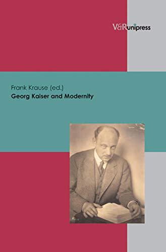 9783899712452: Georg Kaiser and Modernity (Veroffentlichungen Des Inst.Fur Europaische Geschichte Mainz)