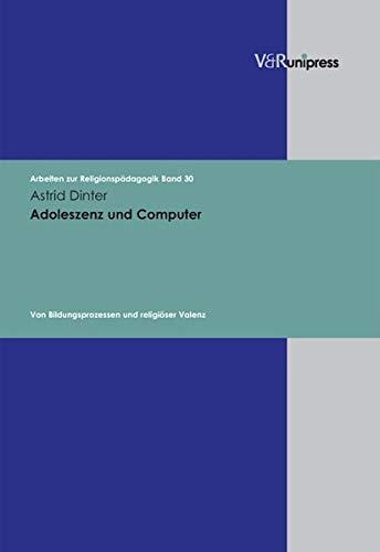 9783899713282: Adoleszenz und Computer: Von Bildungsprozessen und religiöser Valenz (Arbeiten Zur Religionspadagogik)