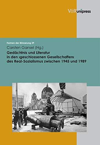 9783899713480: Gedachtnis Und Literatur in Den >geschlossenen Gesellschaften< Des Real-Sozialismus Zwischen 1945 Und 1989 (Formen Der Erinnerung)