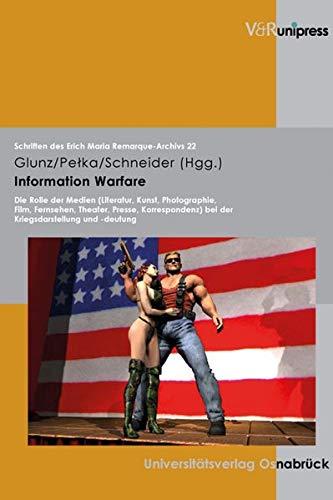 9783899713916: Information Warfare: Die Rolle der Medien (Literatur, Kunst, Photographie, Film, Fernsehen, Theater, Presse, Korrespondenz) bei der Kriegsdarstellung ... (Schriften des Erich Maria Remarque-Archivs)