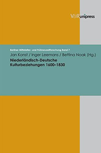 9783899715507: Niederländisch-Deutsche Kulturbeziehungen 1600-1830 (Berliner Mittelalter- und Fruhneuzeitforschung)