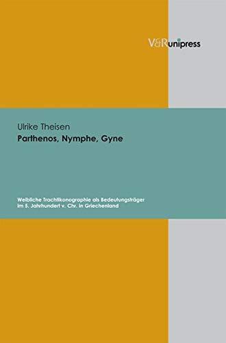 9783899715569: Parthenos, Nymphe, Gyne: Weibliche Trachtikonographie als Bedeutungsträger im 5. Jahrhundert v. Chr. in Griechenland
