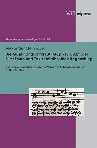 Die Musikhandschrift F. K. Mus. 76/II. Abt. der Fürst Thurn und Taxis Hofbibliothek ...