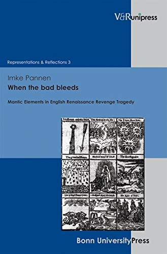 When the Bad Bleeds: Mantic Elements in English Renaissance Revenge Tragedy (Representations & ...