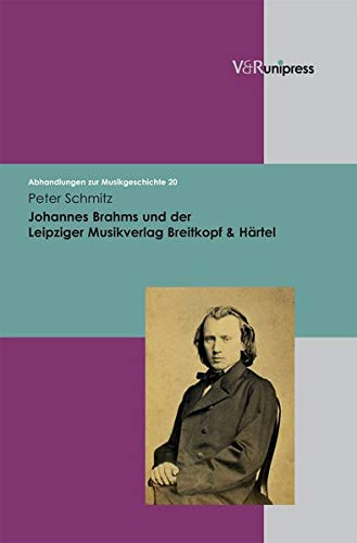 Johannes Brahms und der Leipziger Musikverlag Breitkopf & Härtel: Peter Schmitz