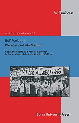 9783899717600: Die 1968er und die Medizin: Gesundheitspolitik und Patientenverhalten in der Bundesrepublik Deutschland (1960 - 2010) (Medizin Und Kulturwissenschaft)
