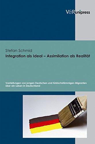 9783899717839: Integration Als Ideal - Assimilation Als Realitat: Vorstellungen Von Jungen Deutschen Und Turkischstammigen Migranten Uber Ein Leben in Deutschland