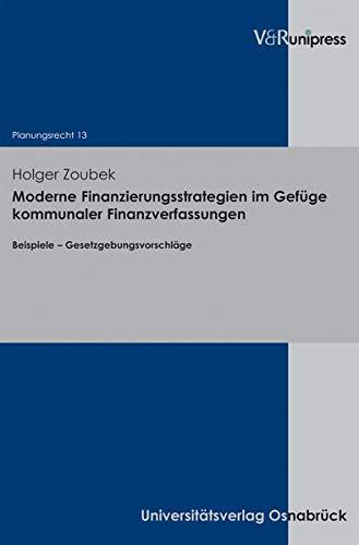9783899718300: Moderne Finanzierungsstrategien im Gefüge kommunaler Finanzverfassungen: Beispiele - Gesetzgebungsvorschläge (Planungsrech)