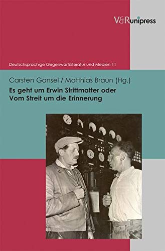 9783899719970: Es geht um Erwin Strittmatter oder Vom Streit um die Erinnerung (Deutschsprachige Gegenwartsliteratur Und Medien)