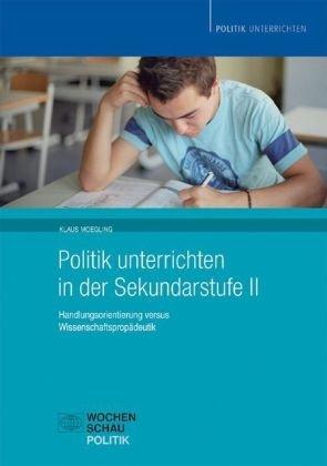 9783899742466: Politik unterrichten in der Sekundarstufe II: Handlungsorientierung versus Wissenschaftspropädeutik
