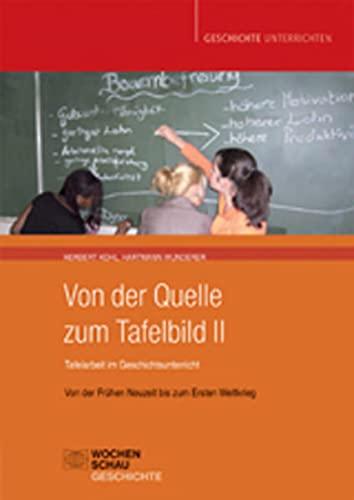 9783899744620: Von der Quelle zum Tafelbild II. Tafelarbeit im Geschichtsunterricht. Buch und CD: Von der Frühen Neuzeit bis zum Ersten Weltkrieg