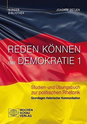 9783899748789: Reden können in der Demokratie 1: Studien- und Übungsbuch zur politischen Rhetorik, Band 1: Grundlagen rhetorischer Kommunikation