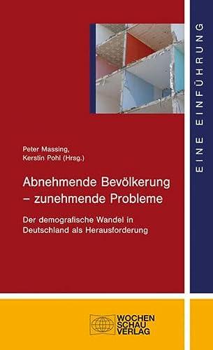 9783899748918: Abnehmende Bevölkerung - zunehmende Probleme: Der demografische Wandel in Deutschland als Herausforderung