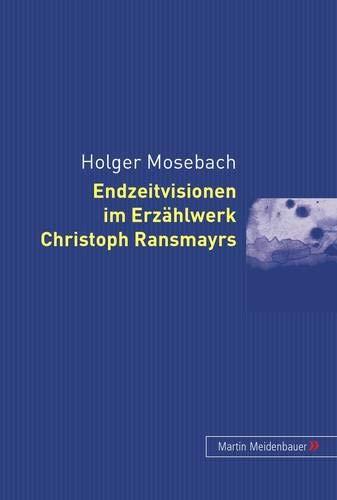 Endzeitvisionen im Erzählwerk Christoph Ransmayrs (German Edition): Holger Mosebach